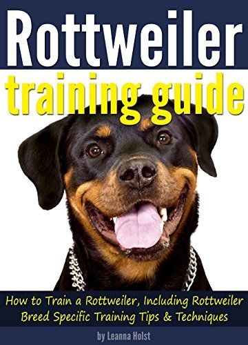 Rottweiler Training Guide How To Train A Rottweiler Including