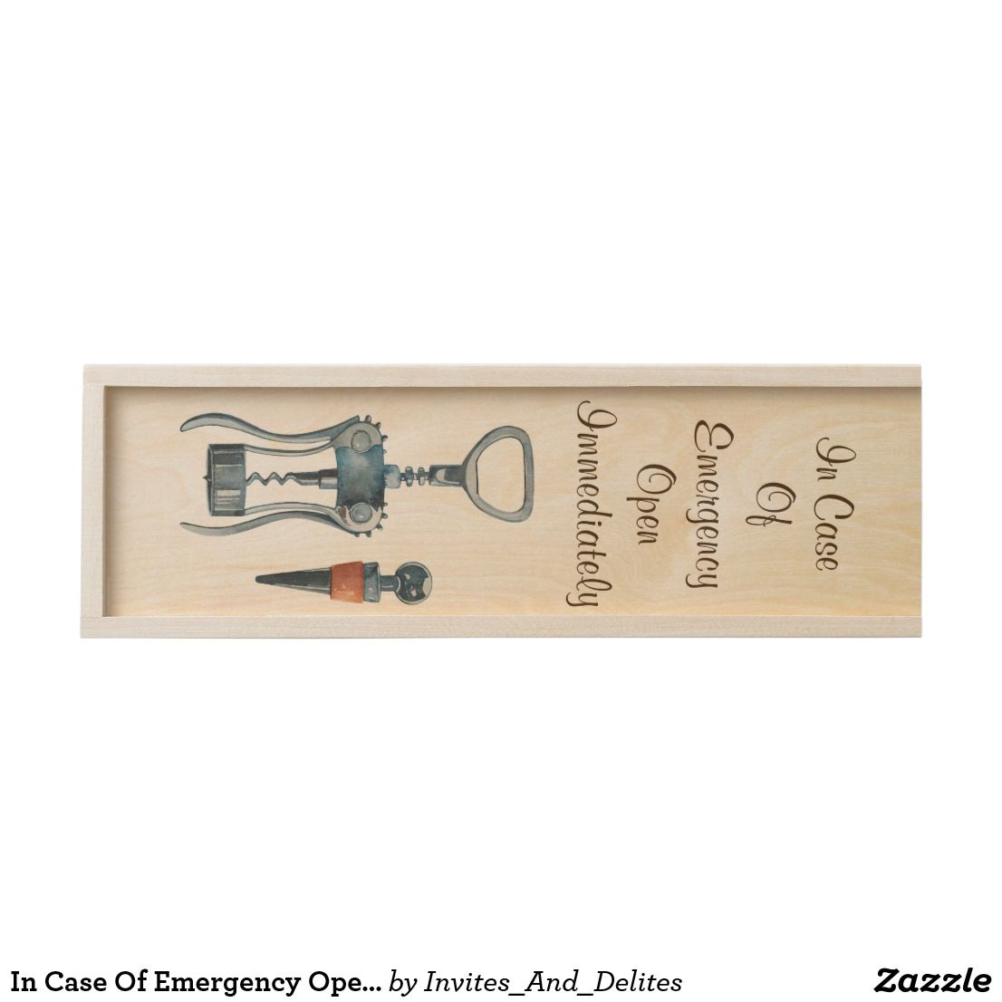 In Case Of Emergency Open Wooden Wine Box Zazzlecom Invites