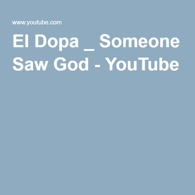 El Dopa _ Someone Saw God - YouTube