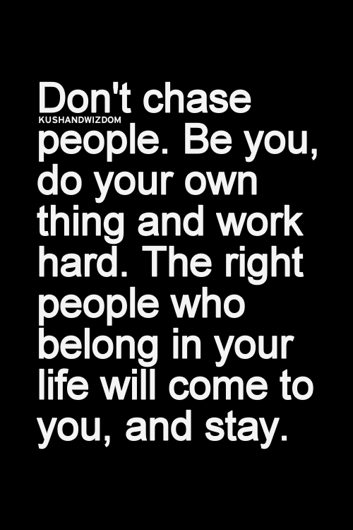 Dont Chase People Be You Do Your Own Thing And Work Hard The