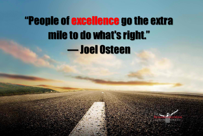 """""""People of excellence go the extra mile to do what's right.""""  ― Joel Osteen"""
