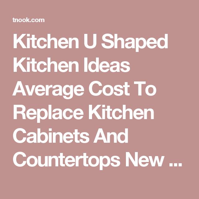 Kitchen U Shaped Kitchen Ideas Average Cost To Replace Kitchen Impressive Average Cost To Replace Kitchen Cabinets Decorating Design