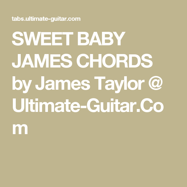 SWEET BABY JAMES CHORDS by James Taylor @ Ultimate-Guitar.Com ...