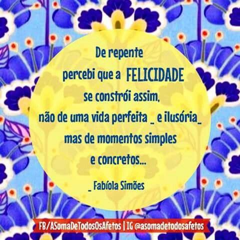 Felicidade Esta Nas Coisas Simples Fabiola Simoes Frases E