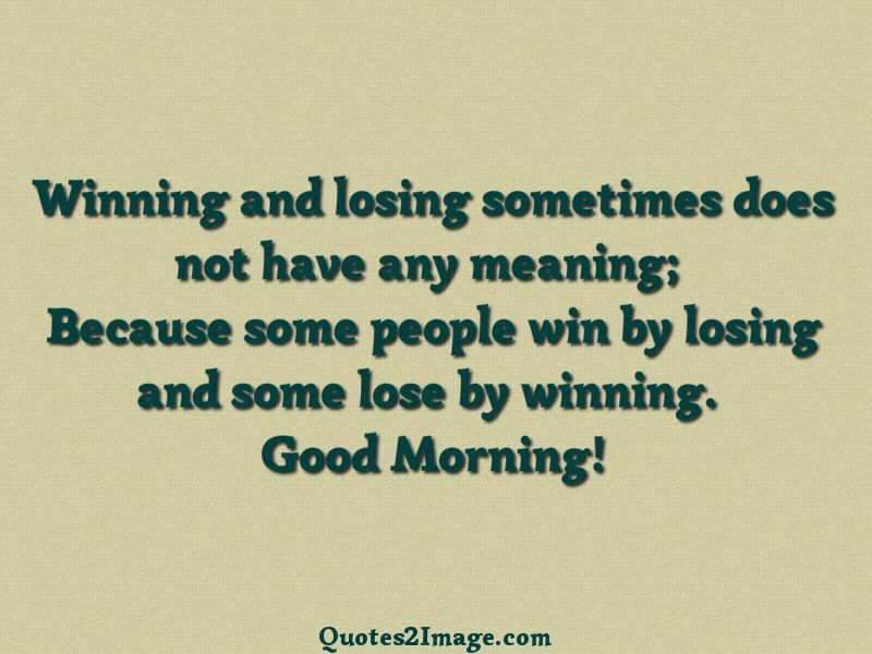Winning And Losing Sometimes Does Not Have Any Meaning Because Some People Win By Losing And Some Lose By Winning Good Good Night Quotes Night Quotes Quotes