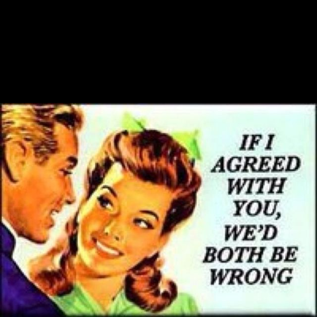 If I Agreed With You Then We D Both Be Wrong Vintage Retro Funny Quote Fun Quotes Funny Funny Quotes About Exes Quotes About Exes