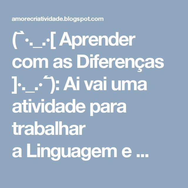 (¯`·._.·[ Aprender com as Diferenças ]·._.·´¯): Ai vai uma atividade para trabalhar aLinguagem e ...