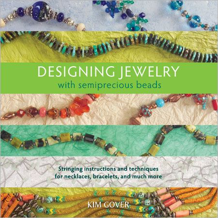 Designing Jewelry with Semiprecious Beads Stringing Instructions and Techniques - Interweave