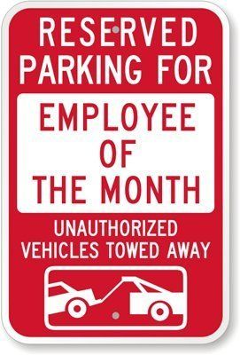 """Reserved Parking For Employee Of The Month : Unauthorized Vehicles Towed Away Sign, 18"""" x 12"""" by MyParkingSign. $28.33. Reserved Parking For Employee Of The Month : Unauthorized Vehicles Towed Away - Engineer Grade Reflective Aluminum Sign, 18"""" x 12"""" - Employee of the month spots encourage employees to work hard and earn the best parking spot."""