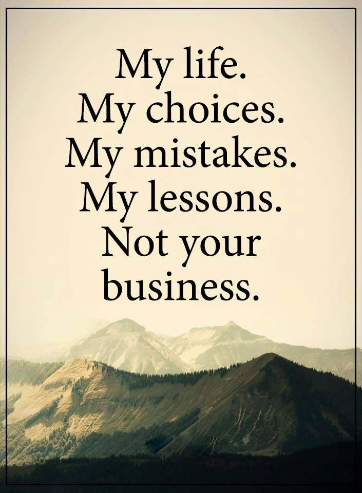 My Life My Choice Life Quotes Quotes Pinterest Life Quotes