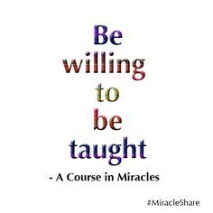 Be Willing To Be Taught A Course In Miracles Course