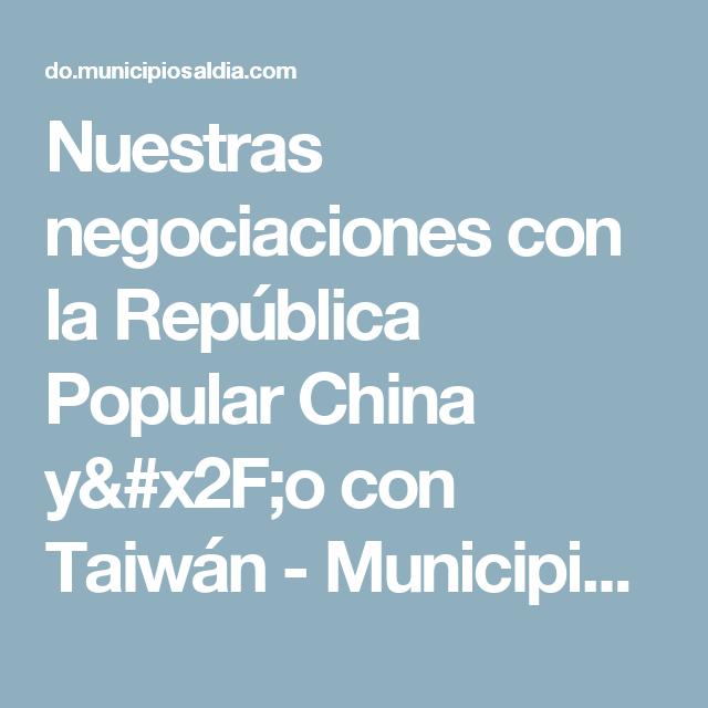 Nuestras negociaciones con la República Popular China y/o con Taiwán - MunicipiosAlDia.com :: Edición República Dominicana