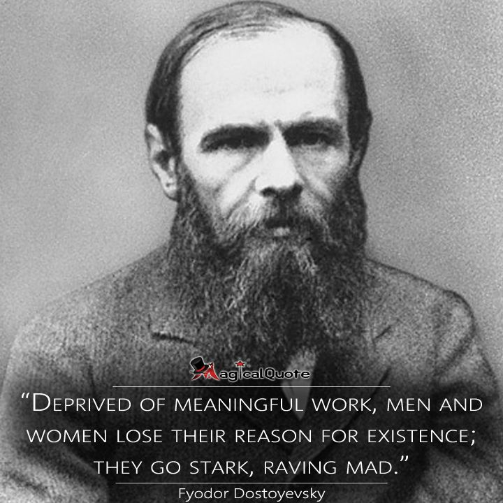 """Quotes On Men Who Are Angry At Their Women: #FyodorDostoyevsky """"Deprived Of Meaningful Work, Men And"""