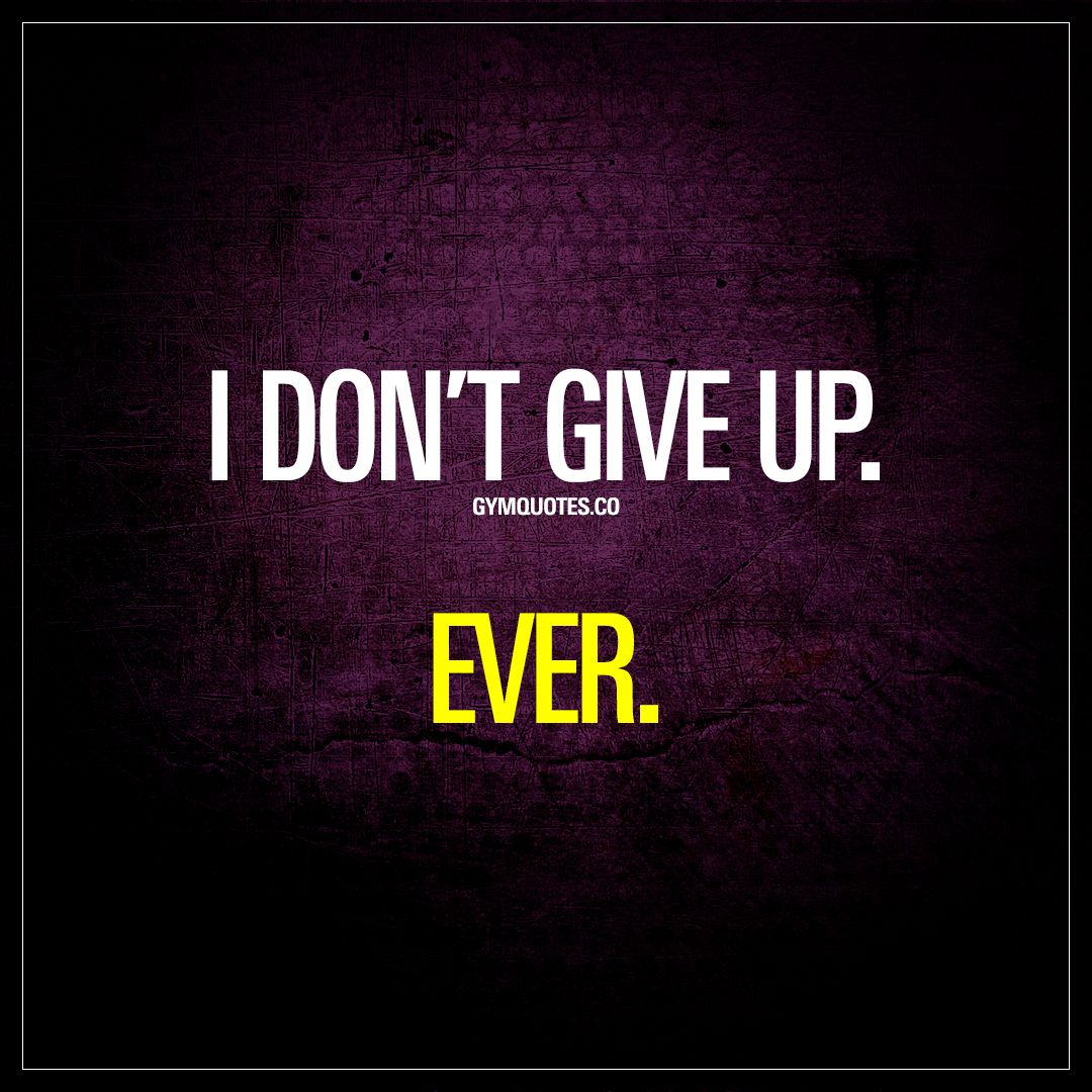 """Why I Don T Like Motivational Quotes: """"I Don't Give Up. Ever."""""""