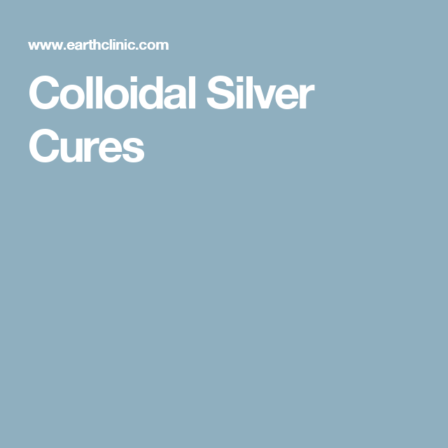Colloidal Silver Cures