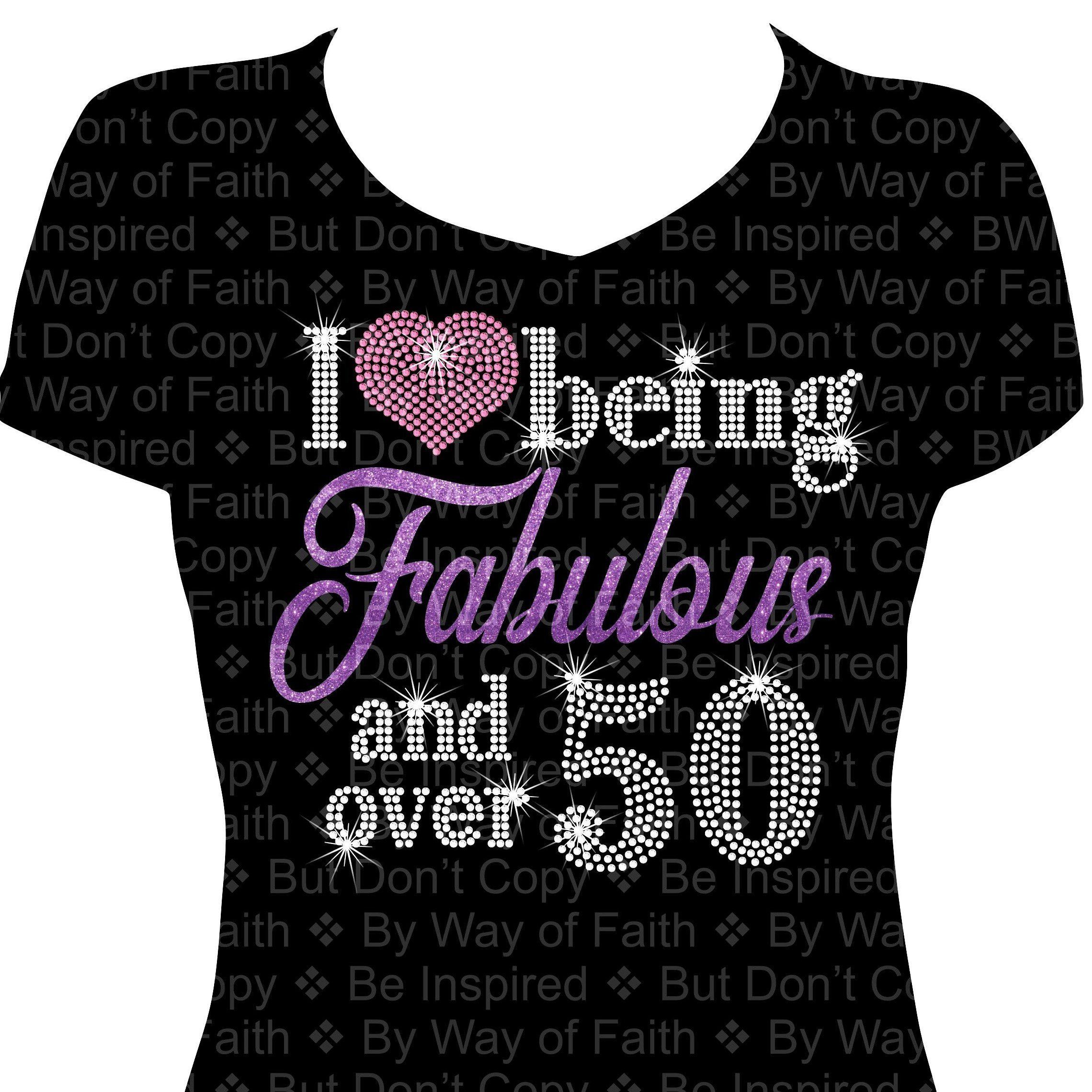 I LOVE Being FABULOUS And Over 50 Rhinestone Glitter Shirt Birthday Tee Gifts