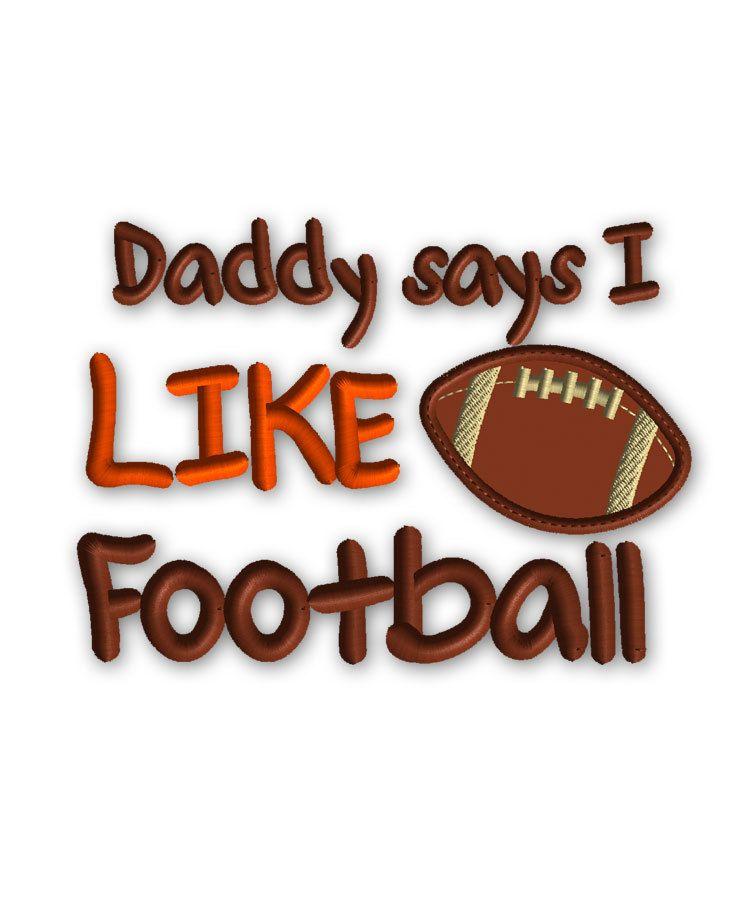 Daddy Says I Like Football Applique Boy Embroidery Design Machine
