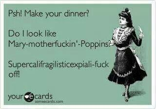 Psh!,make ur dinner...