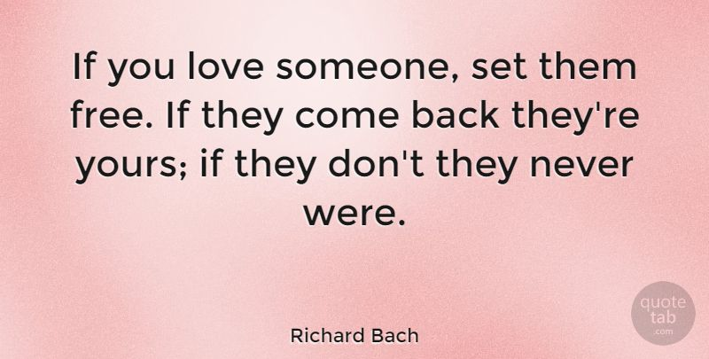 If You Love Someone Set Them Free If They Come Back They