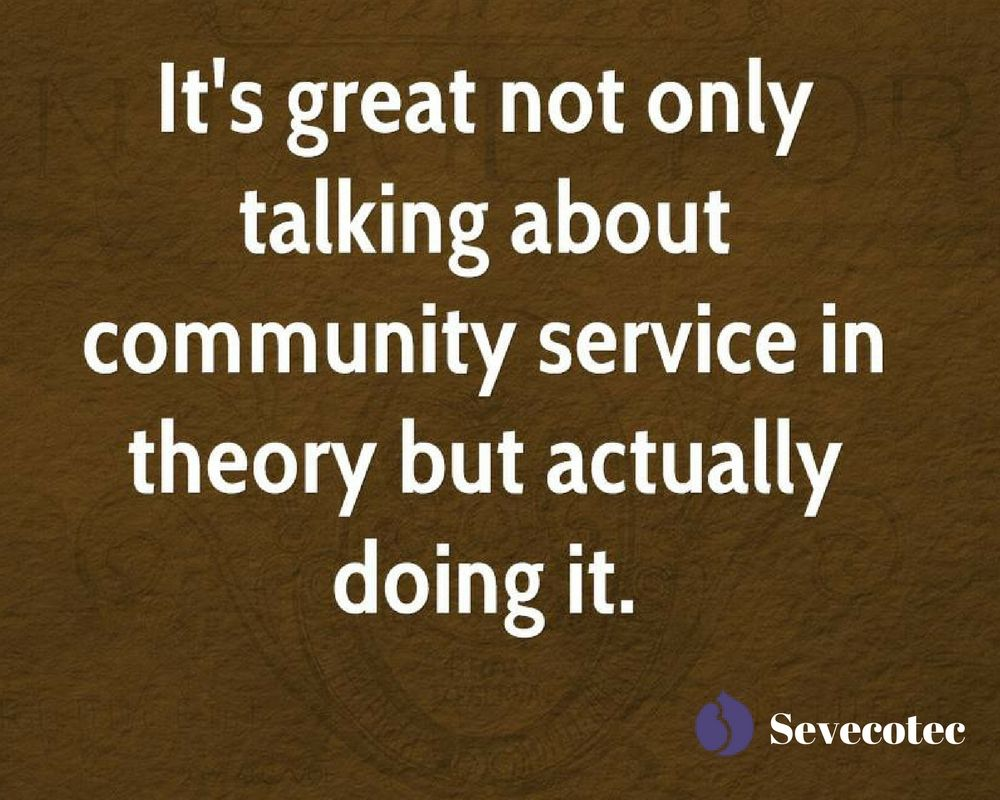 Community Quotes It's Great Not Only Talking About Community Service In Theory But