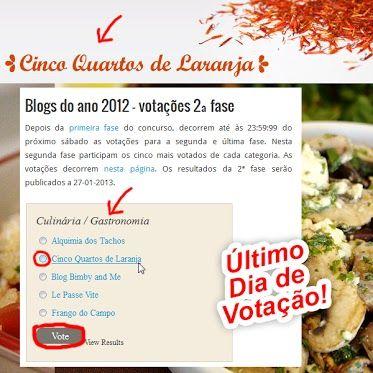 ultimo dia para votar no Cinco Quartos de Laranja para Melhor Blog do Ano 2012, em http://aventar.eu/blogs-do-ano-2012/blogs-do-ano-2012-votacoes-2a-fase/#pd_a_6842967