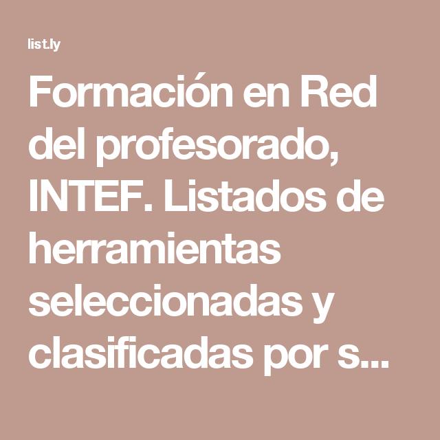 Formación en Red del profesorado, INTEF. Listados de herramientas seleccionadas y clasificadas por su utilidad y aplicación a la practica docente.