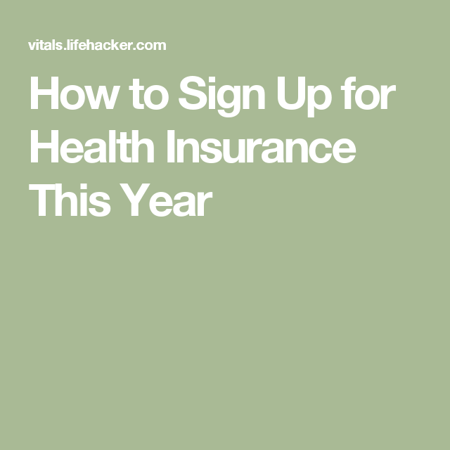 How To Sign Up For Health Insurance This Year