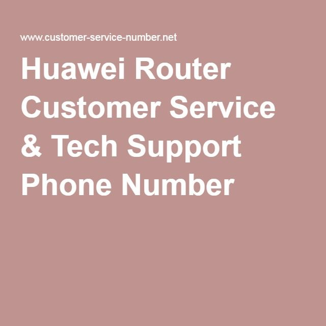 Huawei Router Customer Service & Tech Support Phone Number