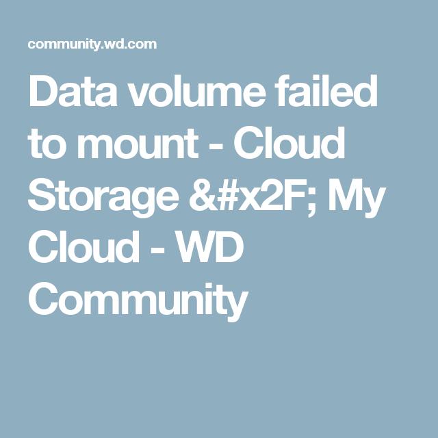Data Volume Failed To Mount Cloud Storage X2f My Cloud Wd Community Data Fails Volume