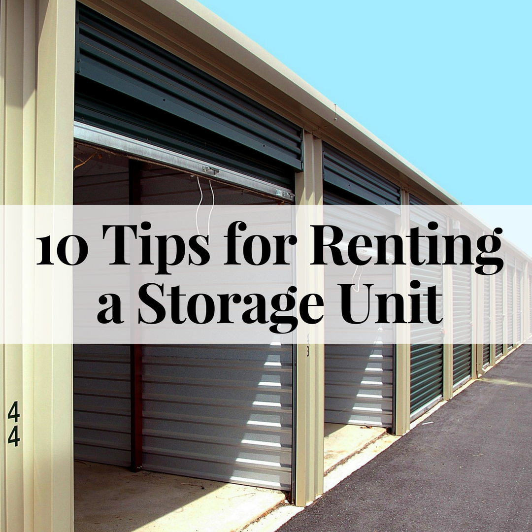 10 Tips For Renting A Storage Unit Self Storage Units Storage Unit Self Storage