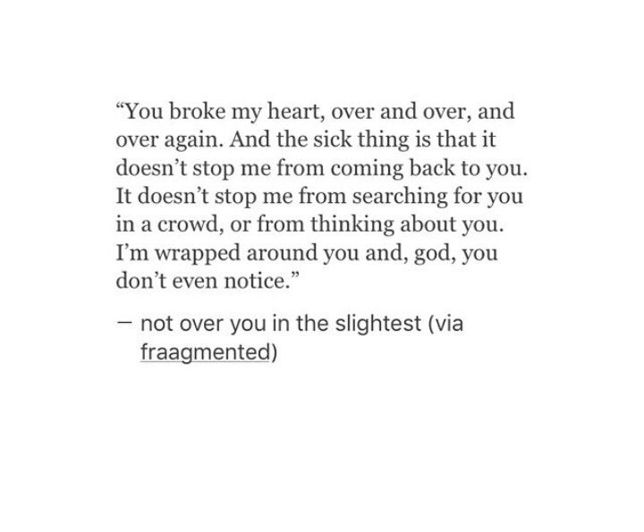 You Broke My Heart Over And Over And Over Again And The Sick