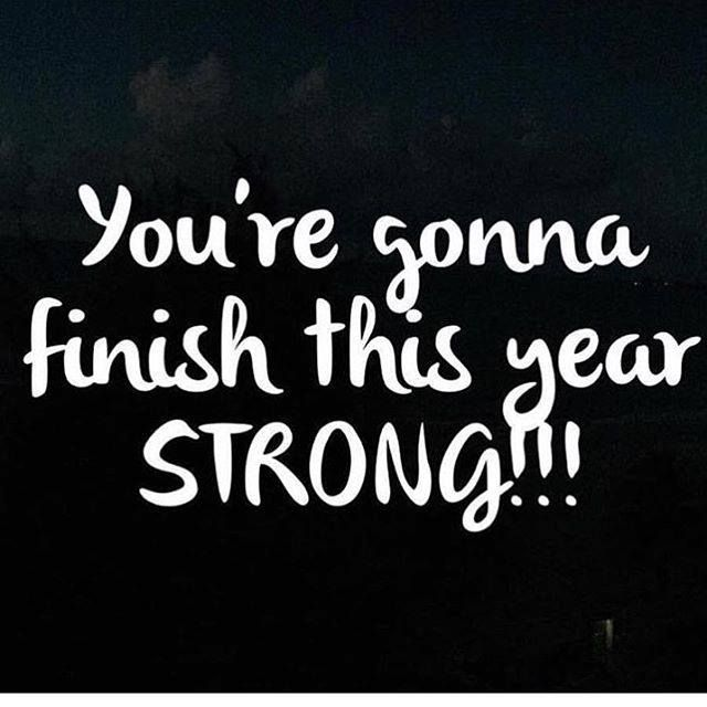 You're gonna finish this year strong!!!