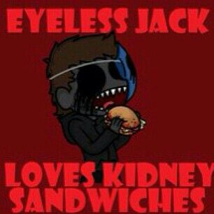 Jack loves kidneys or kidney sandwiches of course