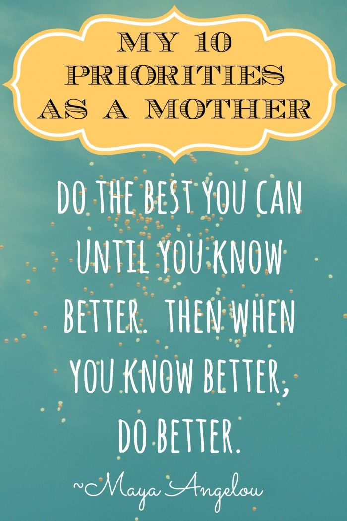 My 10 priorities as a mother priorities inspiration and for Best quotes about mother