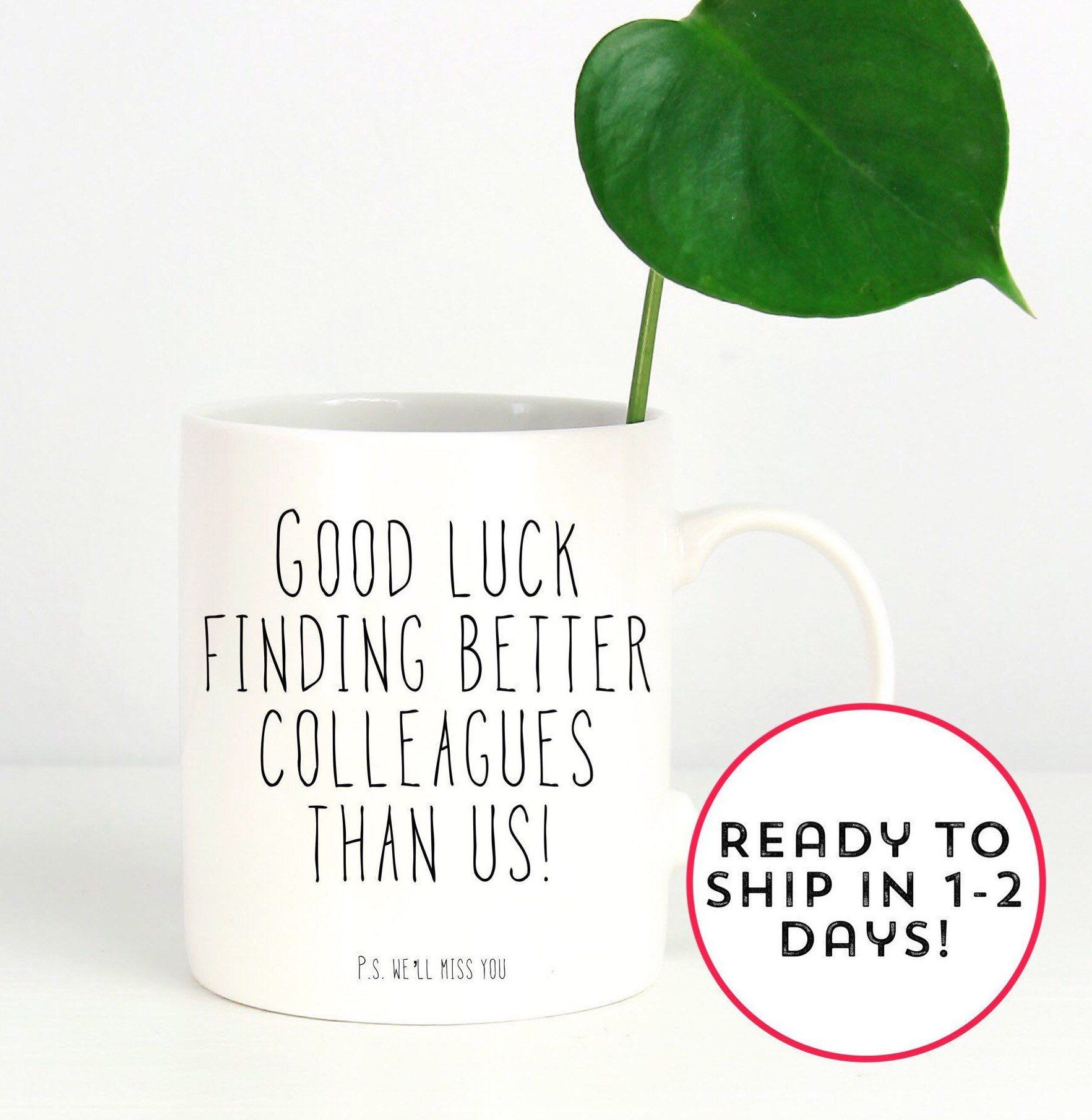 Good Luck Finding Better Colleagues Than Us P S We Ll Miss You Funny Goodbye Coworker Coffee Mug Coworker L Colleagues Quotes Coworker Quotes Miss You Funny