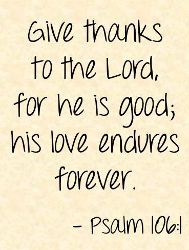 Give Thanks To The Lord For He Is Good His Love Endures Forever