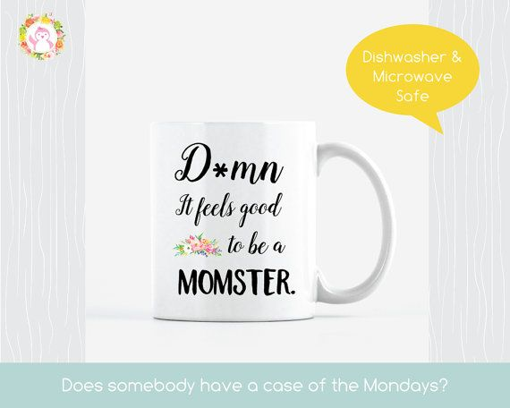 D*mn It Feels Good To Be A Momster, Funny Mom Coffee Mugs, Momster, MomLife  Coffee Mug, Momlife Mug, Mom Life Mug, Office Space, Mom Friends By ...