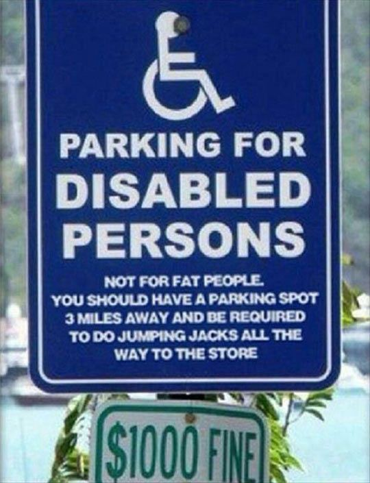 Disabled Parking Not For Fat People You Should Be Required To Park  Miles Away And Do Jumping Jacks All The Way To The Store