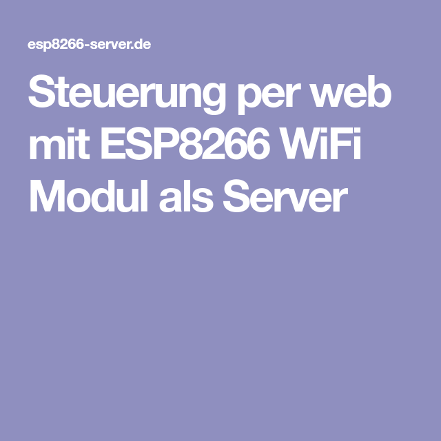steuerung per web mit esp8266 wifi modul als server. Black Bedroom Furniture Sets. Home Design Ideas