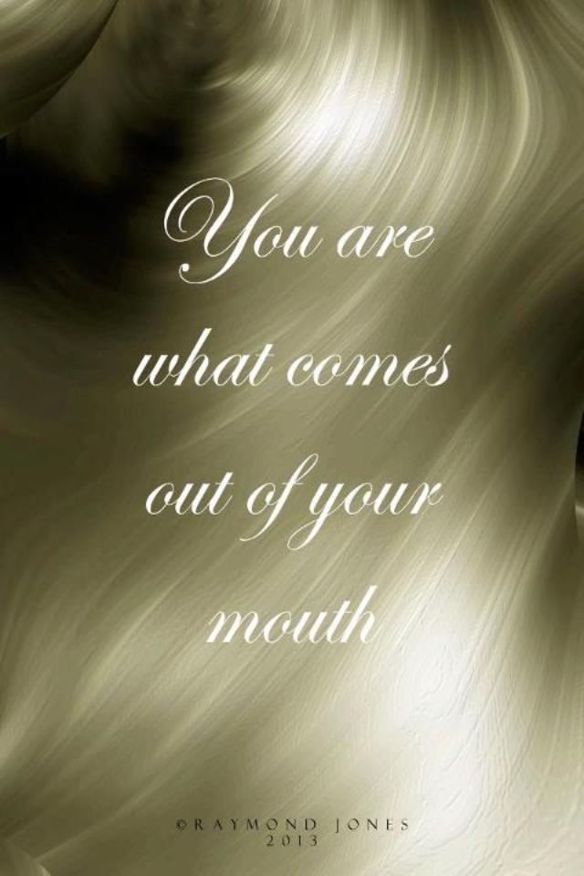 You are what comes out of your mouth