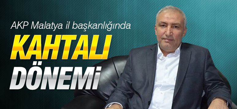 AKP Malatya il başkanlığında Hakan Kahtalı dönemi