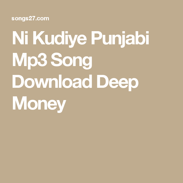 Ni Kudiye Punjabi Mp3 Song Download Deep Money | Songs27 com | Mp3
