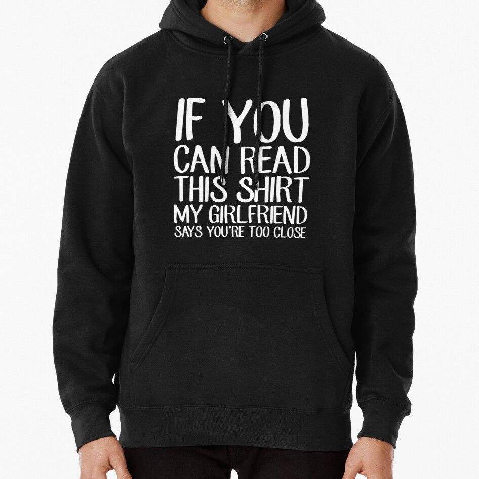 If You Can Read This Shirt My Girlfriend Says You Re Too Close Funny Boyfriend Hoodie Pullover By Alexmichel Boyfriend And Girlfriend Hoodies Cute Couple Hoodies Hoodies [ 946 x 946 Pixel ]