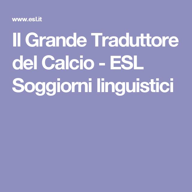 Il Grande Traduttore del Calcio - ESL Soggiorni linguistici ...