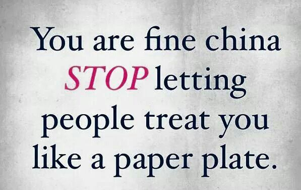 Stop letting people treat you like a paper plate.  sc 1 st  Pinterest & You are a fine China. Stop letting people treat you like a paper ...
