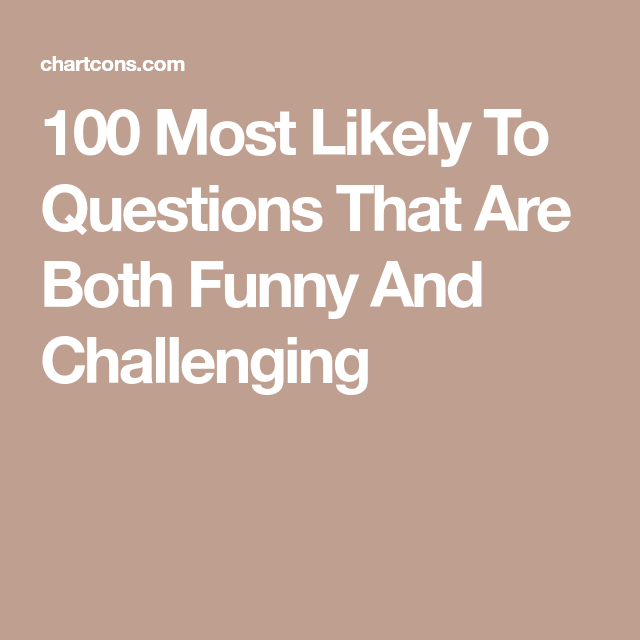 100 Most Likely To Questions That Are Both Funny And Challenging This Or That Questions Fathers Day Crafts Boyfriend Questions
