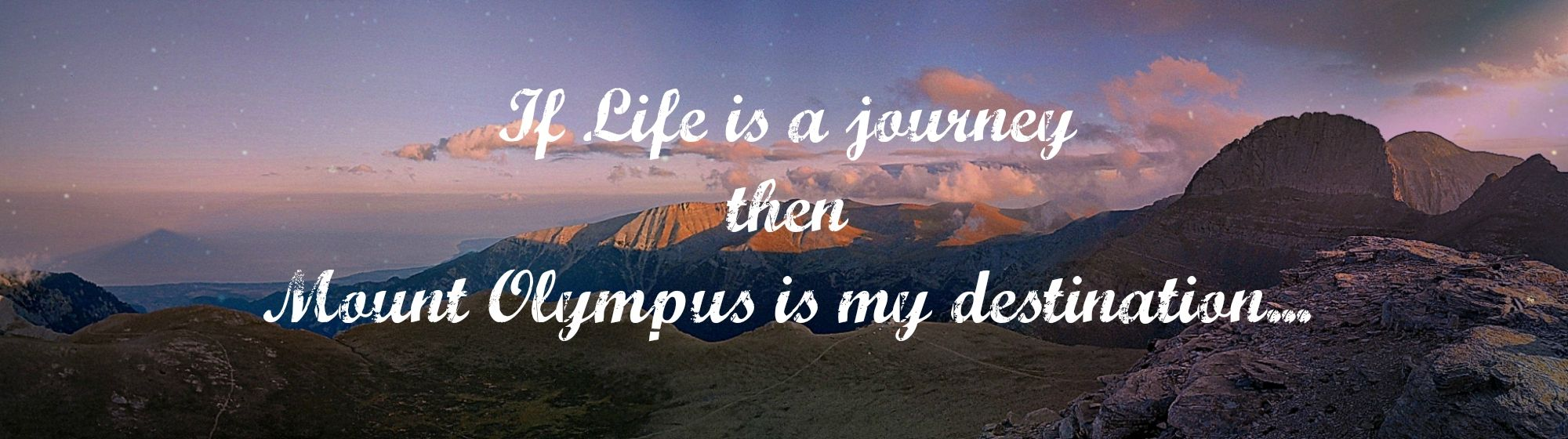 If Life Is A Journey Then Mount Olympus Is My Destination Hiking Quotes Life Is A Journey Life