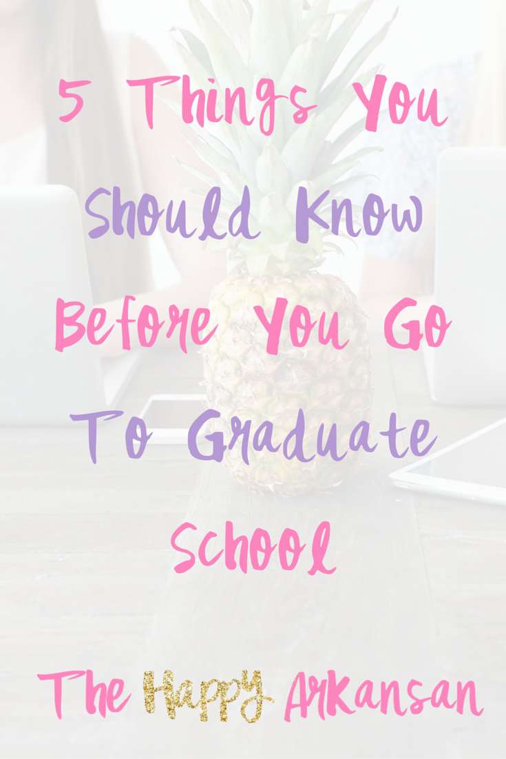 things you should know before you go to graduate school to be 5 things you should know before you go to graduate school the happy arkansan