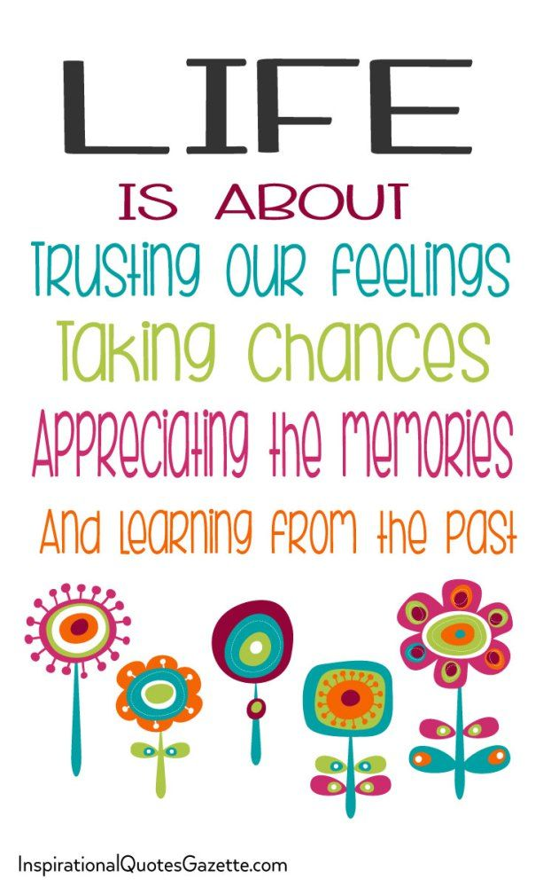 Life Is About Trusting Our Feelings, Taking Chances, Appreciating The  Memories And Learning From The Past. Inspirational Quote ...