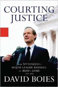 courting justice from ny yankees v major league baseball to bush v gore david boies justice book awards local author pinterest